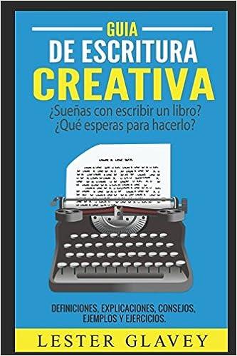 Guía de Escritura Creativa (Spanish Edition): Lester Glavey: 9781520867380: Amazon.com: Books