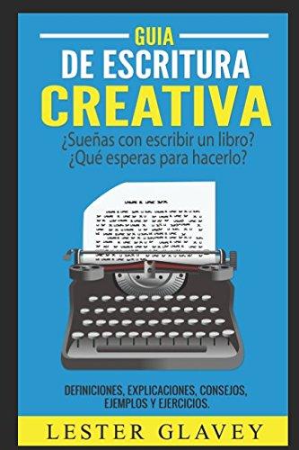 Guia de Escritura Creativa (Spanish Edition) [Lester Glavey] (Tapa Blanda)
