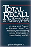 img - for TOTAL RECALL: HOW TO BOOST YOUR MEMORY POWER: Achieve and Succeed in Business, School, and Friendship by mastering simple techniques for remembering anything book / textbook / text book