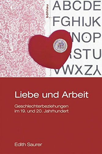 Liebe und Arbeit: Geschlechterbeziehungen im 19. und 20. Jahrhundert