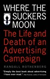 Where the Suckers Moon: The Life and Death of an Advertising Campaign