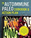 Autoimmune Paleo Cookbook & Action Plan: A Practical Guide to Easing Your Autoimmune Disease Symptoms with Nourishing Food