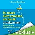 Du musst nicht verreisen, um bei dir anzukommen: Wege zu einem selbstbestimmten Leben Hörbuch von Diana Dreeßen Gesprochen von: Irina Scholz
