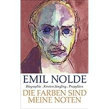 Emil Nolde: Die Farben sind meine Noten (German Edition)