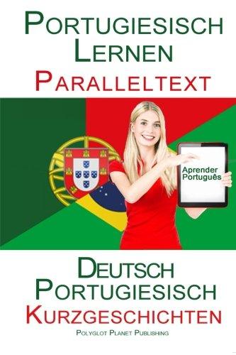 Portugiesisch Lernen - Paralleltext - Kurzgeschichten (Deutsch - Portugiesisch)