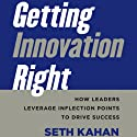 Getting Innovation Right: How Leaders Leverage Inflection Points to Drive Success Audiobook by Seth Kahan Narrated by Michael Butler Murray