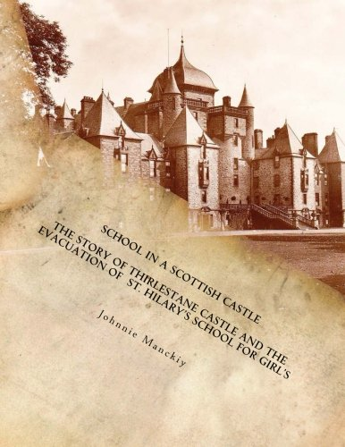 School in a Scottish Castle: The Story of Thirlestane Castle and the Evacuation of  St. Hilary?s School for Girl?s