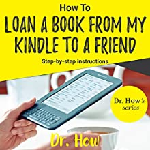 How to Loan a Book from My Kindle to a Friend Audiobook by Dr. How Narrated by RJ Malyk