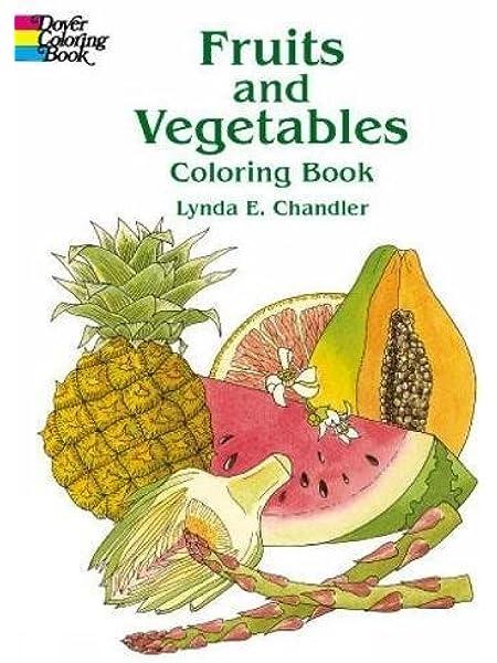 Fruits And Vegetables Coloring Book: Lynda E. Chandler: 9780486415437:  Amazon.com: Books