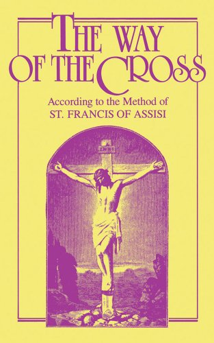 The Way of the Cross: According to the Method of St. Francis of Assisi (Stations Of The Cross Prayers And Reflections)