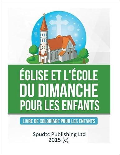 Eglise Et L Ecole Du Dimanche Pour Les Enfants Livre De Coloriage Pour Les Enfants French Edition Publishing Ltd Spudtc 9781514813126 Amazon Com Books