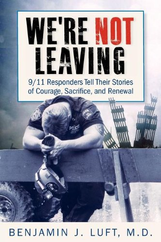 We're Not Leaving: 9/11 Responders Tell Their Stories of Courage, Sacrifice, and Renewal