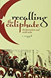 "Salman Sayyid, ""Recalling the Caliphate: Decolonization and World Order"" (Hurst, 2014)"