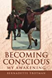 Becoming Conscious - My Awakening, Bernadette Trotman, 1469144395