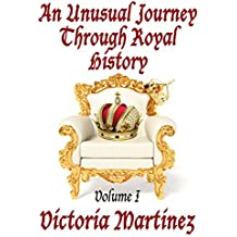 An Unusual Journey Through Royal History, Volume I