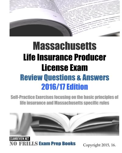 Download Massachusetts Life Insurance Producer License Exam Review Questions & Answers 2016/17 Edition: Self-Practice Exercises focusing on the basic … insurance and Massachusetts specific rules Pdf