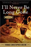 I'll Never Be Long Gone: A Novel