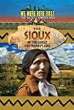 img - for The Sioux of the Great Northern Plains (We Were Here First: The Native Americans) book / textbook / text book