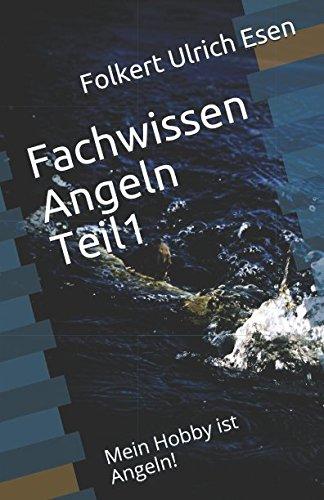 Fachwissen Angeln Teil1: Mein Hobby ist Angeln (German Edition)