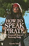 How to Speak Pirate: A Treasure Chest of Seafaring Slang
