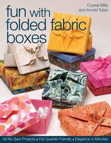 Fun with Folded Fabric Boxes: All No-Sew Projects  Fat-Quarter Friendly  Elegance in Minutes PDF