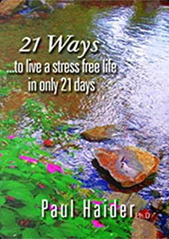 21 Ways... To Live A Stress Free Life in 21 Days by [Haider, Paul]