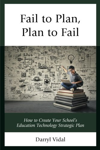 Fail to Plan, Plan to Fail: How to Create Your Schools Education Technology Strategic Plan (MAPIT)
