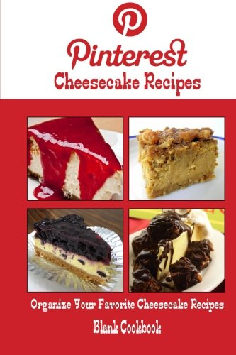 Pinterest Cheesecake Recipes Blank Cookbook (Blank Recipe Book): Recipe Keeper For Your Pinterest Cheesecake Recipes