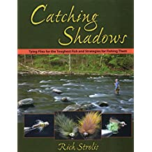 Catching Shadows: Tying Flies for the Toughest Fish and Strategies for Fishing Them