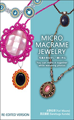 MICRO MACRAME JEWELRY: You can make it together while watching photos RE-EDITED VERSION (Japanese Edition)
