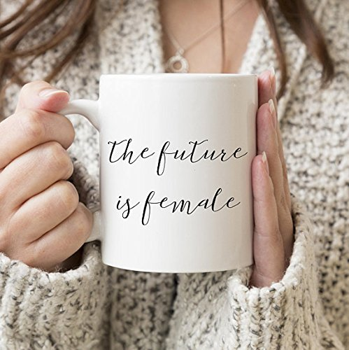 The future is female, inspirational quotes, girl boss, mugs with sayings, graduation gift, quote mug, gift for her, feminism, women quotes, 11oz 15oz