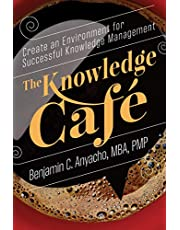The Knowledge Café: Create an Environment for Successful Knowledge Management