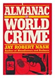 Almanac of World Crime, Jay  Robert Nash, 051762530X