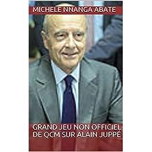 GRAND  JEU  NON  OFFICIEL DE QCM SUR ALAIN JUPPÉ (French Edition)