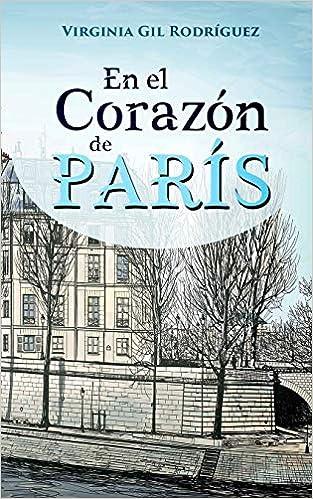 En el corazón de París: Amazon.es: Gil Rodríguez, Virginia: Libros