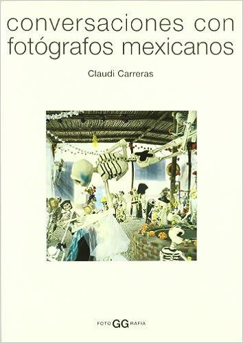 Conversaciones con fotógrafos mexicanos (FotoGGrafía): Amazon.es: Claudi Carreras: Libros