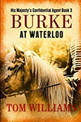 Burke at Waterloo: Assassination plots afoot in 19th century Paris (His Majesty's Confidential Agent) Paperback
