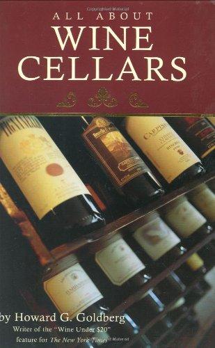All About Wine Cellars by Howard Goldberg, Howard A. Goldberg