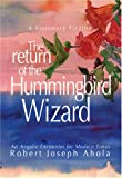 The Return of the Hummingbird Wizard, Robert Joseph Ahola, 1594534802