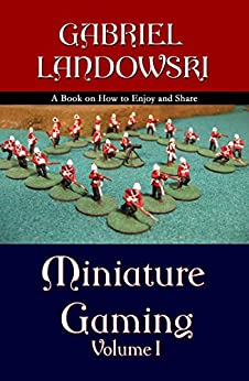 Miniature Gaming (Fun With Miniature War Gaming Book 1) by [Landowski, Gabriel]
