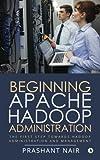 Beginning Apache Hadoop Administration: The First Step Towards Hadoop Administration and Management