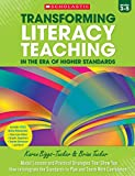 Transforming Literacy Teaching in the Era of Higher Standards: 3-5: Model Lessons and Practical Strategies That Show You How to Integrate the Standards to Plan and Teach With Confidence