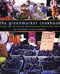 The Greenmarket Cookbook : Recipes, Tips, and Lore from the World Famous Urban Farmers' Market