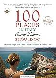 100 Places in Italy Every Woman Should Go, Susan Van Allen, 1609520661