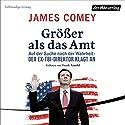 Größer als das Amt: Auf der Suche nach der Wahrheit - Der Ex-FBI-Direktor klagt an Hörbuch von James Comey Gesprochen von: Frank Arnold
