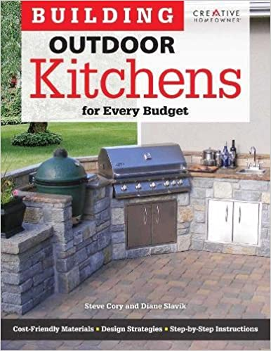 Building Outdoor Kitchens For Every Budget (Home Improvement): Steve Cory,  Home Improvement, Kitchen, How To, Diane Slavik: 9781580115377: Amazon.com:  Books