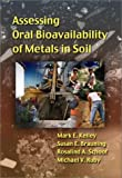 A Guide for Assessing Oral Bioavailability of Metals in Soil, Kelley, Mark E., 157477123X