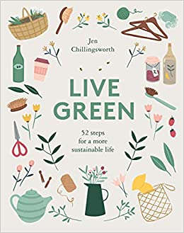 Live Green: 52 Steps for a More Sustainable Life: Jen