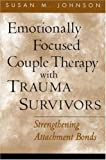"""""""Emotionally Focused Couple Therapy with Trauma Survivors - Strengthening Attachment Bonds (Guilford Family Therapy Series)"""" av Susan M. Johnson EdD"""