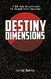 Destiny Dimensions: A 60 Day Devotional to Reach Your Destiny